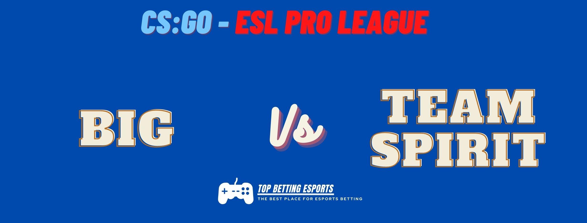 ESL Pro League EU prediction BIG vs TEAM SPIRIT