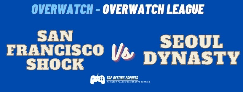 Esports Betting tips Seoul Dynasty vs San Francisco Shock Overwatch Grand final