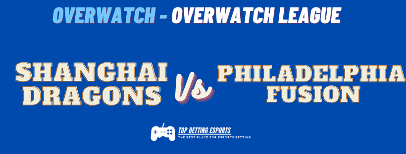 eSports Betting tips Philadelphia Fusion vs Shanghai Dragons  Overwatch League