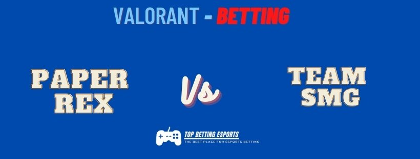 Valorant Betting Paper Rex vs Team SMG prediction