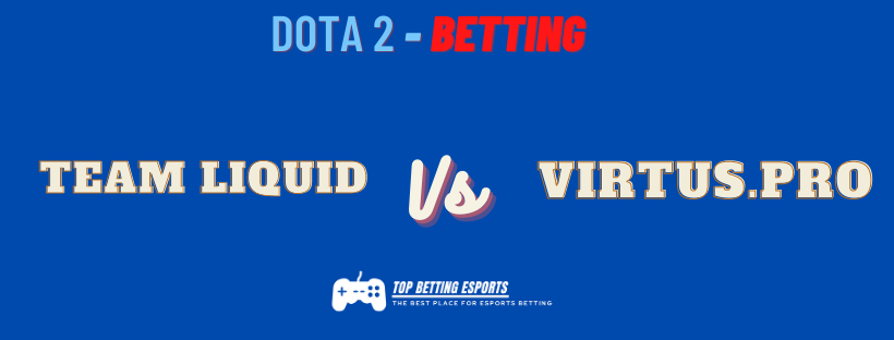 Dota 2 Betting Tips Team Liquid vs Virtus.Pro