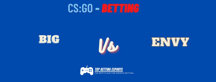CS:GO Betting tips BIG vs ENVY prediction