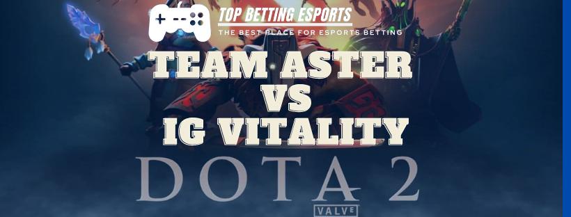 Dota 2 Betting tips Team Aster vs IG Vitality