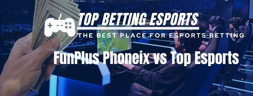 LOL Betting tips FunPlus Phoneix vs Top Esports