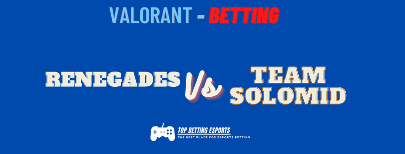 Valorant Betting Tips Renegades vs Team SoloMid