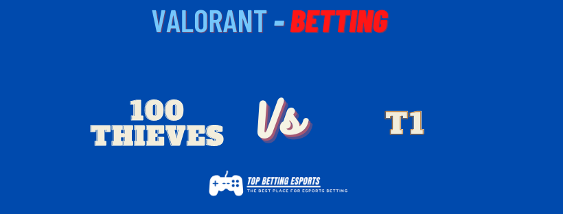 Valorant Betting tips 100 Thieves vs T1