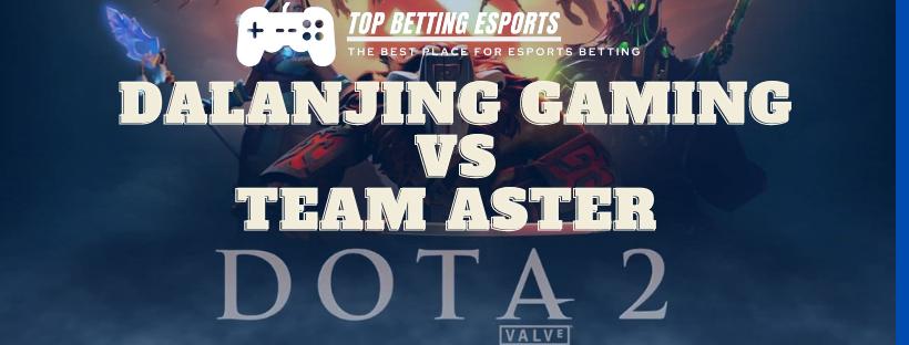 Dota 2 Betting tips Dalanjing Gaming vs Team Aster