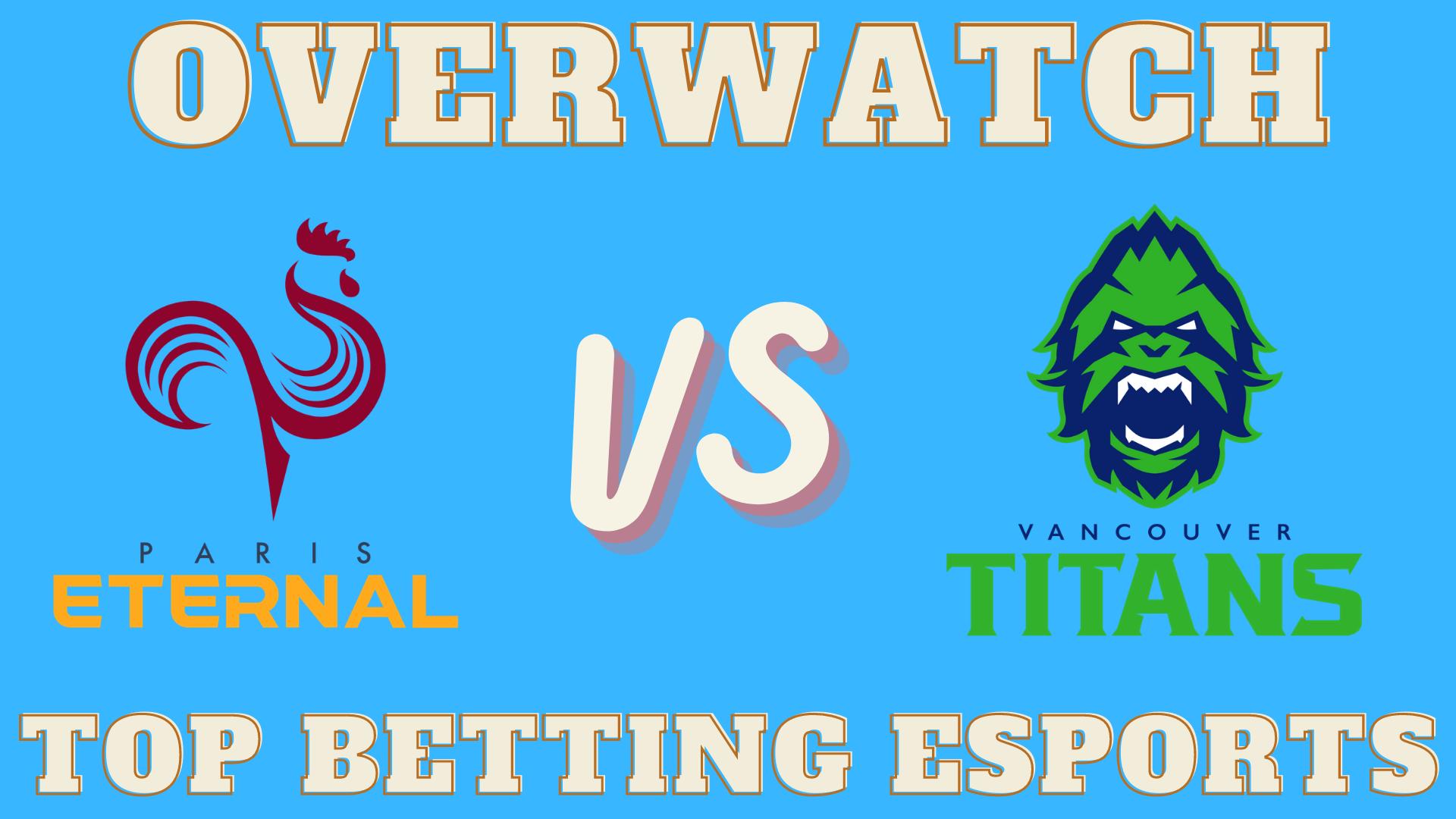 Overwatch Paris Eternal vs Vancouver Titans Betting prediction