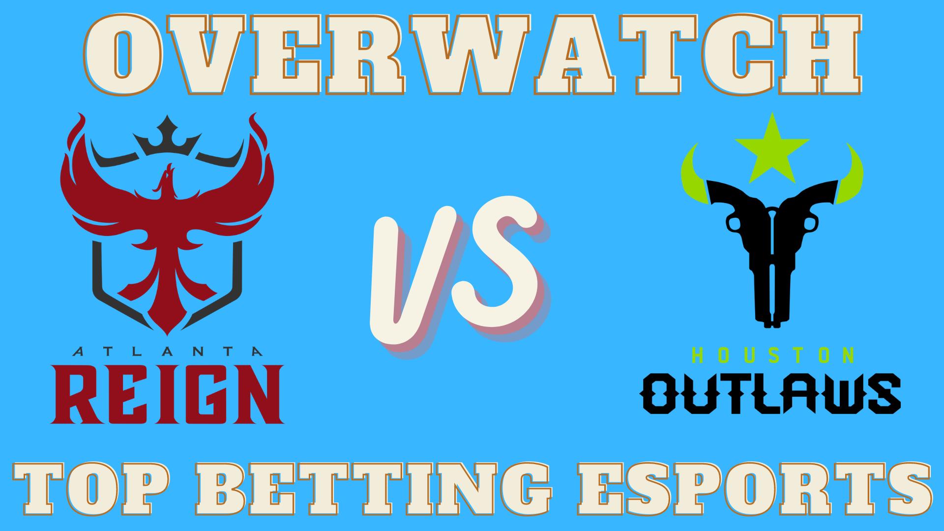 Overwatch betting tips Houston Outlaws vs Atlanta Reign