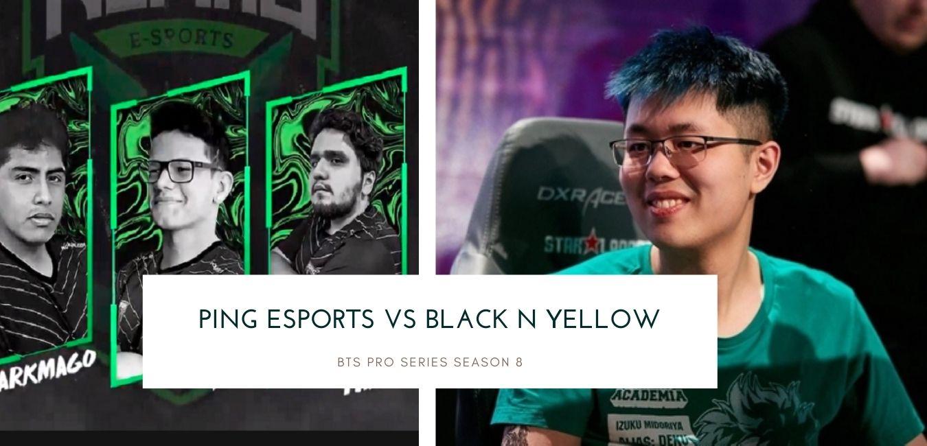 BTS Pro Series Season 8 Ping Esports vs Black N Yellow