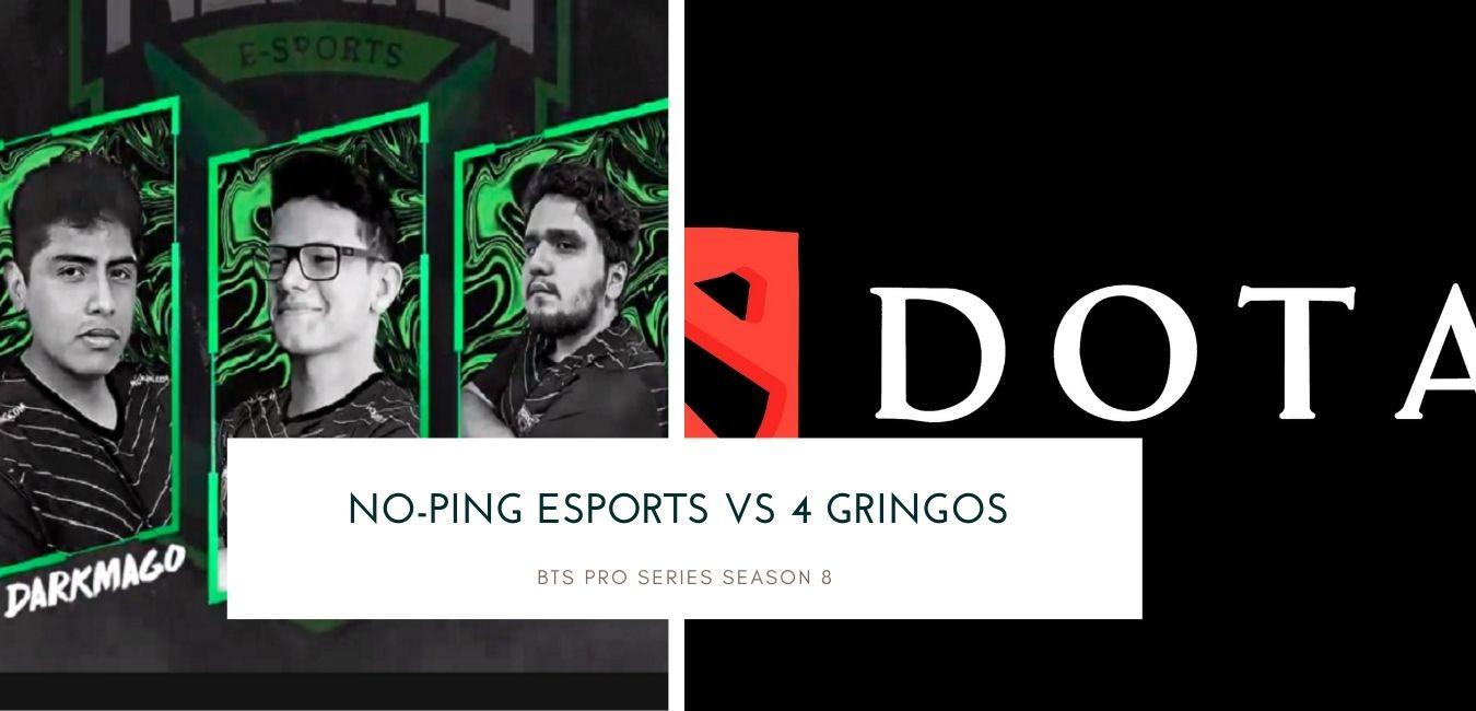 BTS Pro Series Season 8 No-Ping Esports vs 4 Gringos