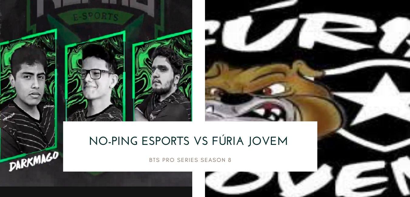 BTS Pro Series Season 8 No-Ping Esports vs Fúria Jovem
