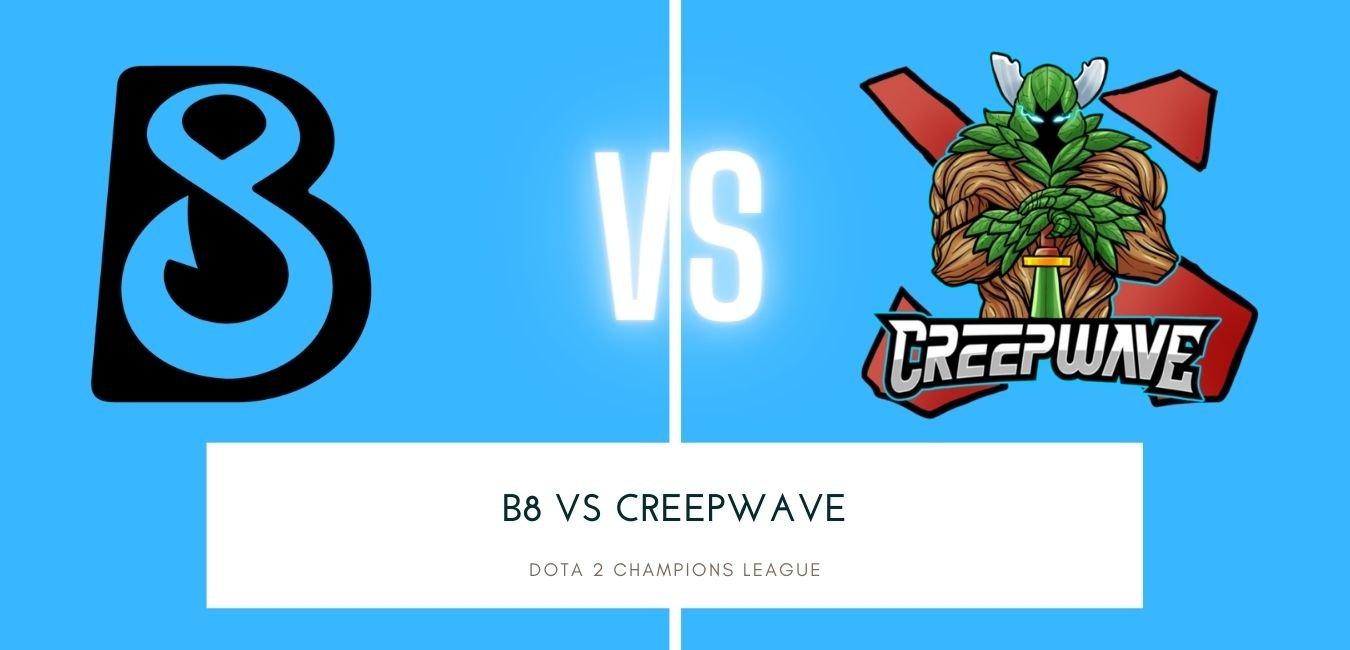 Dota 2 betting B8 vs Creepwave